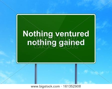 Business concept: Nothing ventured Nothing gained on green road highway sign, clear blue sky background, 3D rendering