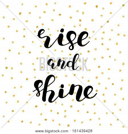 Rise and shine. Brush hand lettering illustration. Inspiring quote. Motivating modern calligraphy. Can be used for photo overlays, posters, holiday clothes, prints, cards and more.