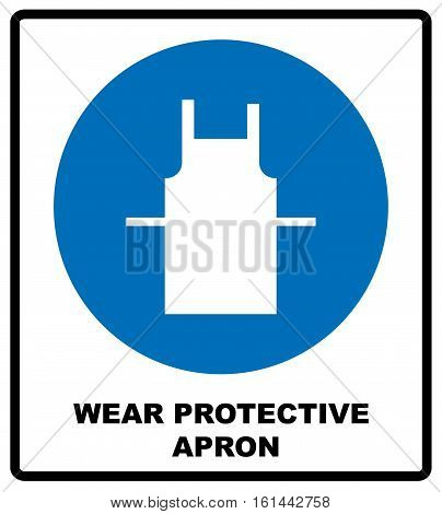 Use protective apron mandatory sign with text. Information mandatory symbol in blue circle isolated on white. Vector illustration