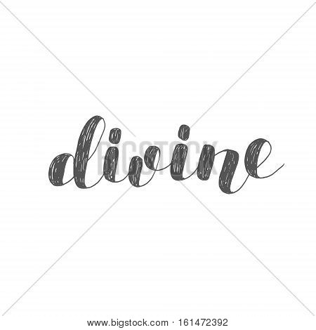 Divine. Brush hand lettering illustration. Inspiring quote. Motivating modern calligraphy. Can be used for photo overlays, posters, clothes, prints, cards and more.