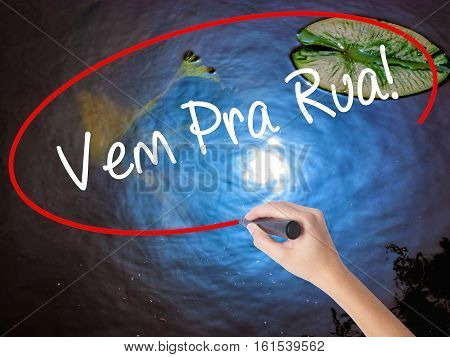 Woman Hand Writing Vem Pra Rua! (come To Street In Portuguese) With Marker Over Transparent Board