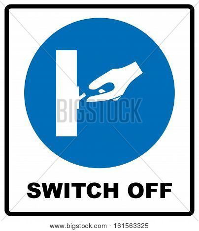 Switch off after use sign. Information mandatory symbol in blue circle isolated on white. Vector illustration