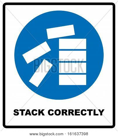 Mandatory Stack Correctly Sign. Information mandatory symbol in blue circle isolated on white. Vector illustration
