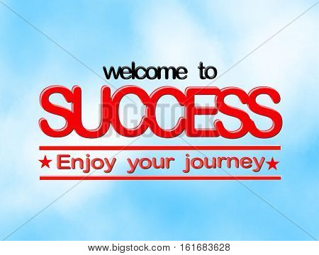 Welcome To Success Enjoy Your Journey Words On Blue Sky And White Cloud Abstract Background.