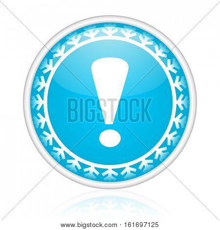 Exclamation sign vector icon. Winter and snow design round web blue button. Christmas and holidays pushbutton.