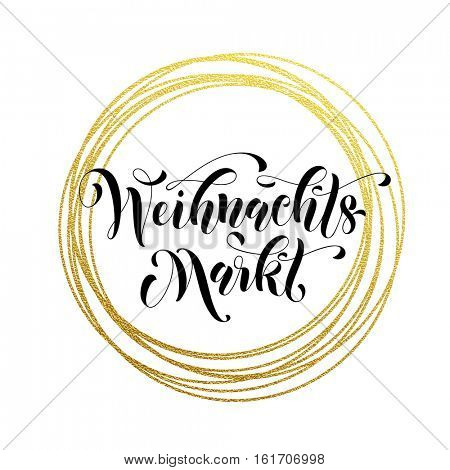 Christmas Sale German Weihnachtsmarkt poster with gold glitter luxury wreath circles. Promo text lettering text calligraphy for Weihnachten market holidays discount pormotion shopping vector placard