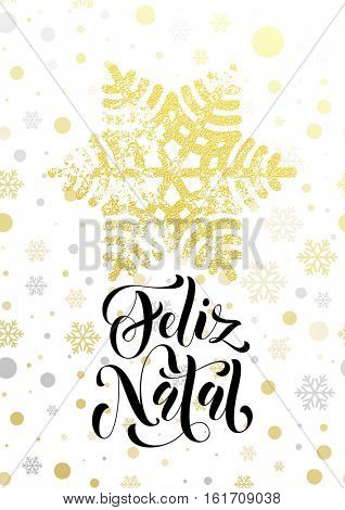 Portuguese Merry Christmas Feliz Natal text with golden glitter snowflake and gold glittering snow balls pattern on white background. Hand drawn calligraphy lettering for holiday luxury greeting card