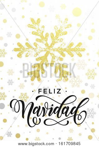 Feliz Navidad Spanish Merry Christmas greeting card. Golden glitter snowflake and gold glittering snow balls pattern on white background. Hand drawn calligraphy lettering for holiday poster