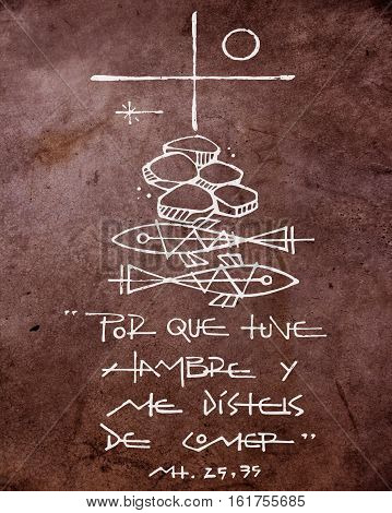 Hand drawn illustration or drawing of a Christian Cross other symbols and a phrase in spanish that says: Porque tuve hambre y me disteis de comer which means: Because I was hungry and you fed me