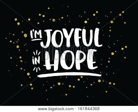 I'm Joyful in Hope Typography Design Bible Scripture Art from Romans with Gold Ink Splatters on black background