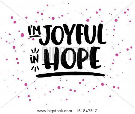I'm Joyful in Hope Typography Design Bible Scripture Art from Romans with Pink Ink Splatters on white background