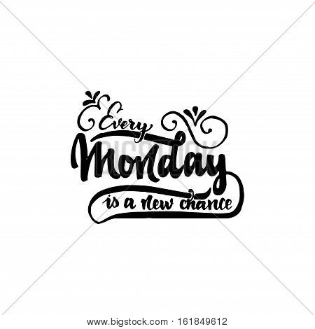 Every monday is a new chance - Badge drawn by hand, using the skills of calligraphy and lettering, collected in accordance with the rules of typography.
