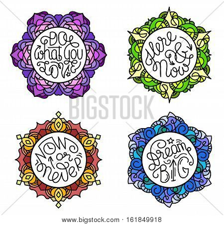 Motivational lettering phrases in colorful round frames of stained glass. Inspiring quotes in circles. Do what you love. Now or never. Here and now. Dream big