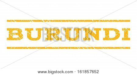 Burundi watermark stamp. Text tag between horizontal parallel lines with grunge design style. Rubber seal stamp with dust texture. Vector yellow color ink imprint on a white background.