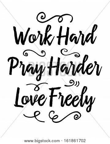 Work Hard Pray Harder Love Freely Typographic Motivational Design Poster with Design Ornaments