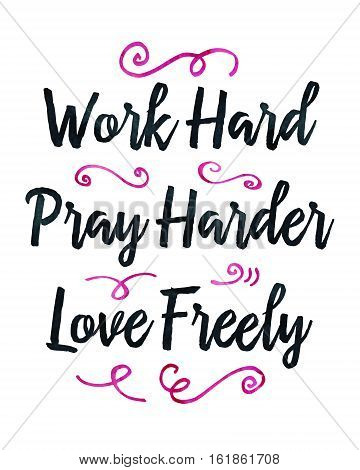 Work Hard Pray Harder Love Freely Typographic Design Poster with Pink Watercolor Design Ornaments