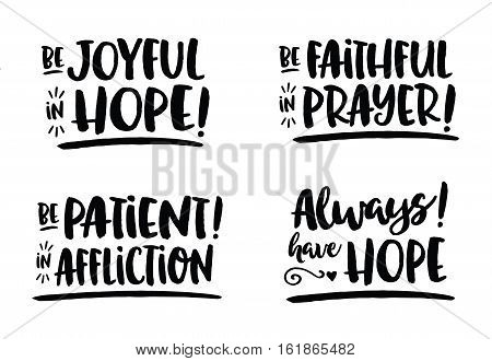"Hope Bible Scripture Phrases Collection from Romans, ""Be Joyful in Hope"",  ""Be Patient in Affliction!"", Be Faithful in Prayer!""  Black Hand Lettering style brush script letters with design Accents and underlines poster"
