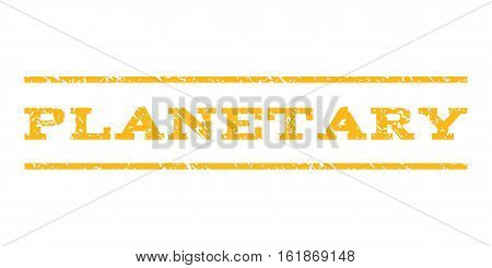 Planetary watermark stamp. Text tag between horizontal parallel lines with grunge design style. Rubber seal stamp with dirty texture. Vector yellow color ink imprint on a white background.