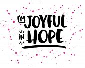 I'm Joyful in Hope Typography Design Bible Scripture Art from Romans with Pink Ink Splatters on white background poster