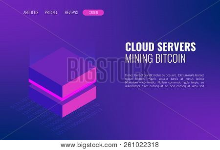 Cloud Servers Mining Bitcoin Isometric Concept. 3d Datacenter Or Blockchain Background