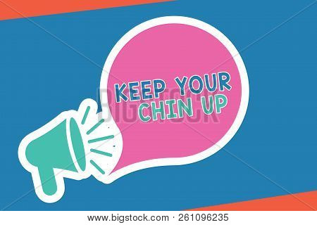 Handwriting Text Writing Keep Your Chin Up. Concept Meaning Remain Cheerful In Difficult Circumstanc