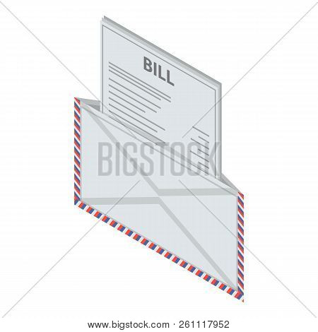 Bill Letter Icon. Isometric Of Bill Letter Vector Icon For Web Design Isolated On White Background