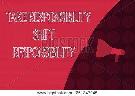 Word Writing Text Take Responsibility Shift Responsibility. Business Concept For Be Matured Take The