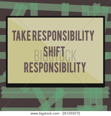 Writing Note Showing Take Responsibility Shift Responsibility. Business Photo Showcasing Be Matured