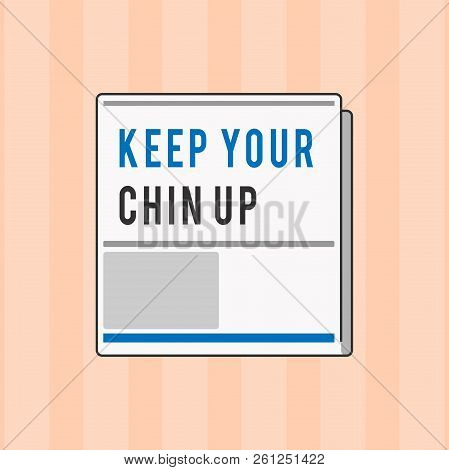 Text Sign Showing Keep Your Chin Up. Conceptual Photo Remain Cheerful In Difficult Circumstances Hig