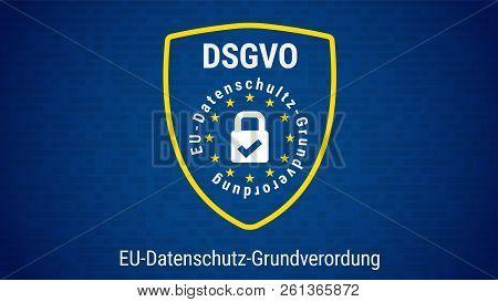 Dsgvo - German Datenschutz-grundverordnung. General Data Protection Regulation. Flag Of European Uni