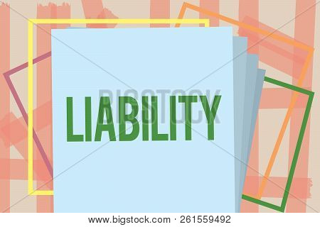 Writing Note Showing Liability. Business Photo Showcasing State Of Being Legally Responsible Somethi