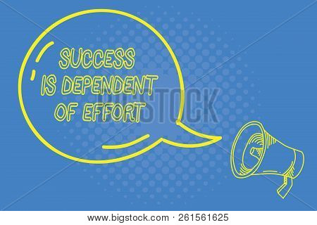 Handwriting text writing Success Is Dependent Of Effort. Concept meaning Make effort to Succeed Stay Persistent poster