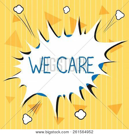 Handwriting Text We Care. Concept Meaning Care Taken To Prevent Any Problems And Issues Caring Preve