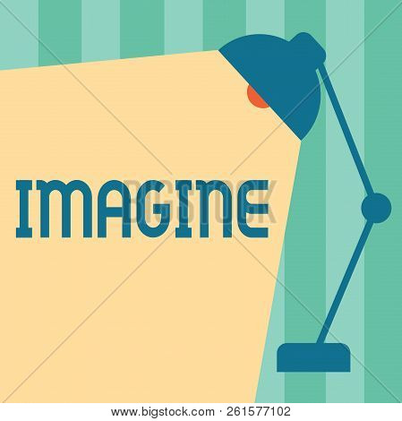 Word Writing Text Imagine. Business Concept For Form Mental Image Or Concept Suppose Assume Dream In