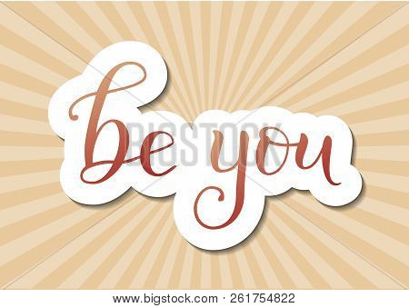 Modern Calligraphy Lettering Of Be You In Brown With Outline And Shadow On Yellow Background With Ra