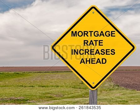 Mortgage Rate Increases Ahead Caution Sign Warning