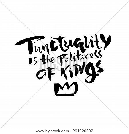 Punctuality Is The Politeness Of Kings. Hand Drawn Dry Brush Lettering. Ink Illustration. Modern Cal