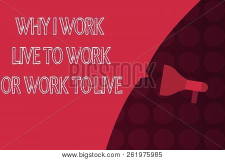 Word Writing Text Why I Work Live To Work Or Work To Live. Business Concept For Identifying The Prio