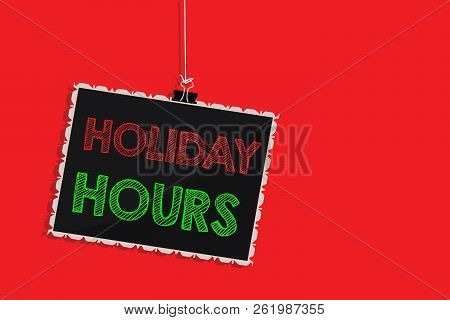 Handwriting Text Writing Holiday Hours. Concept Meaning Schedule 24 Or 7 Half Day Today Last Minute