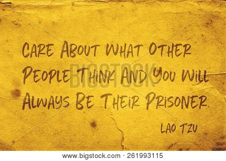 Care About What Other People Think And You Will Always Be Their Prisoner - Ancient Chinese Philosoph