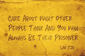 Care about what other people think and you will always be their prisoner - ancient Chinese philosopher Lao Tzu quote printed on grunge yellow paper poster