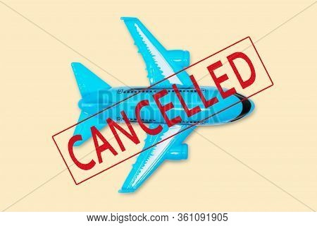 Concept Of Cancelled Flight, Travel Vacations Cancellation Because Of Pandemic Of Coronavirus And Cl