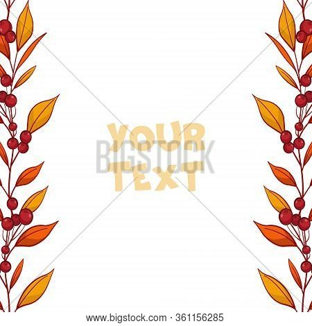Autumn Foliate Borders; Floral Autumn Frame With Red Berries For Greeting Cards, Invitations, Weddin