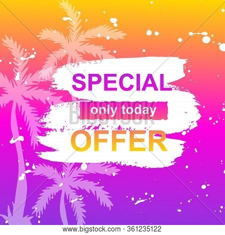 Sale Summer Card On Hand Draw Splodge Of Paint And Palms. Tropical Trees Witn Special Offer. Templat