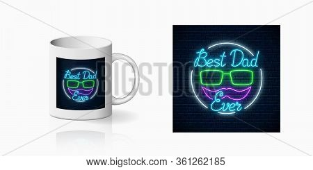 Neon Greeting Text To Best Dad Ever Fathers Day For Cup Design. Glowing Sign To Daddys Holiday From