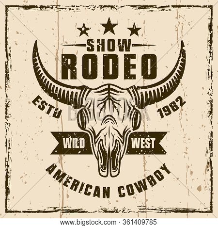 Rodeo Show Colored Vector Emblem Or T-shirt Print With Bull Skull. Illustration On Background With G