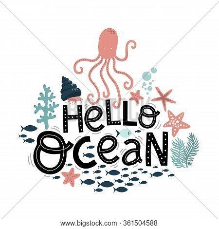 Hello Ocean Lettering, Cute Octopus And Mollusks, Cartoon Vector Illustration