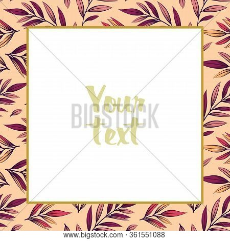 Frame With Pink Foliate Branches; Vector Square Frame For Greeting Cards, Wedding Cards, Invitations
