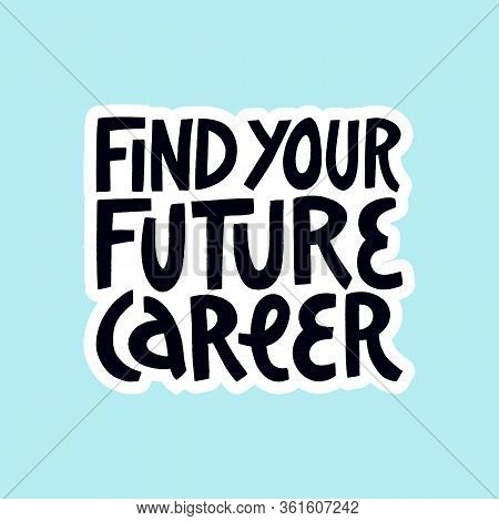 Best Careers For The Future Concept. Find Your Future Career - Hand Drawn Lettering.