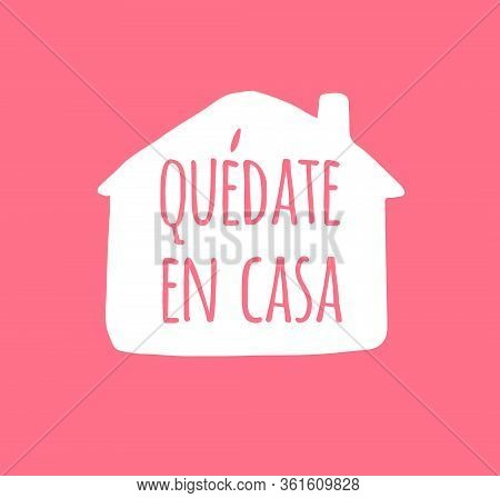 Vector White Stay Home In Spanish Lettering Typography Poster In House Silhouette For Self Quarine T
